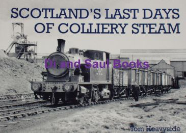 Scotland's Last Days of Colliery Steam, by Tom Heavyside